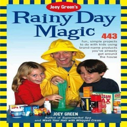 Joey Green's Rainy Day Magic: 443 Fun, Simple Projects to Do with Kids Using Brand-Name Products You've Already Got Around the House (1592332048) by Joey Green