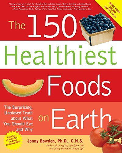 9781592332281: The 150 Healthiest Foods on Earth: The Surprising, Unbiased Truth About What You Should Eat and Why