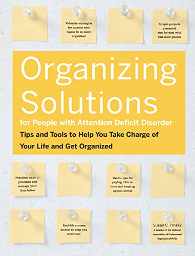 Organizing Solutions for People With Attention Deficit Disorder: Tips and Tools to Help You Take ...