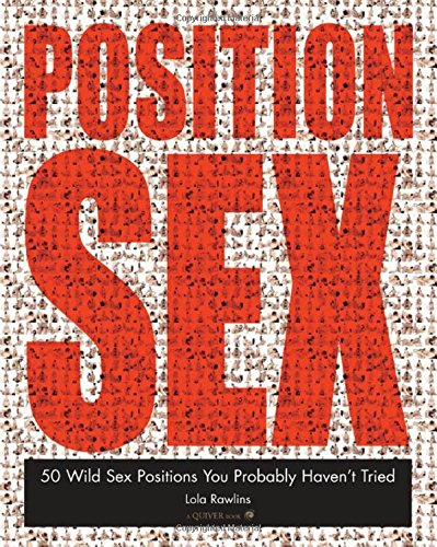 9781592332380: Position Sex: 50 Wild Sex Positions You Probably Haven't Tried