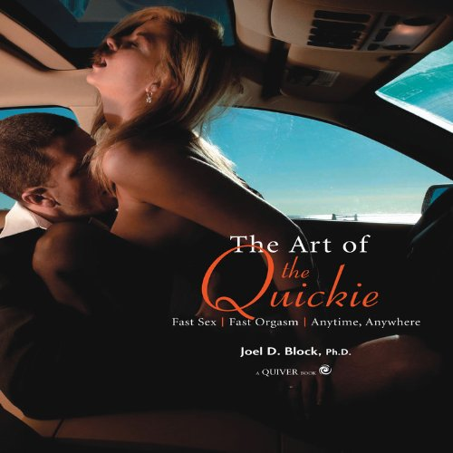 9781592332403: The Art of the Quickie: Fast Sex, Fast Orgasm, Anytime, Anywhere