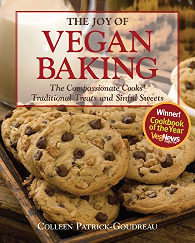 The Joy of Vegan Baking: The Compassionate Cooks' Traditional Treats and Sinful Sweets: ...
