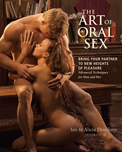 9781592332908: Art Of Oral Sex, The: Master the Erotic Art of Oral Sex with Tips and Techniques for Him and Her: Bring Your Partner to New Heights of Pleasure