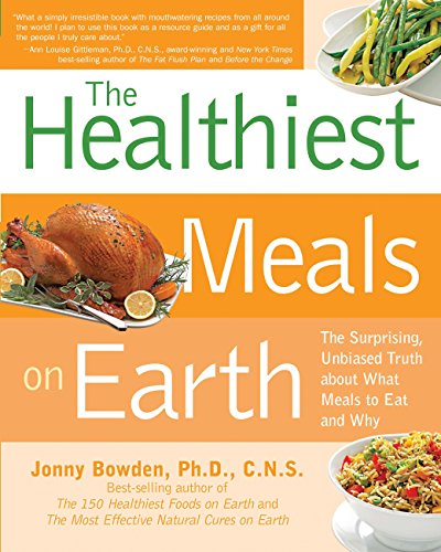 9781592333189: Healthiest Meals on Earth: The Surprising, Unbiased Truth About What Meals to Eat and Why