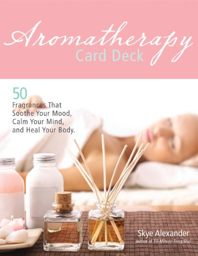 9781592333240: Aromatherapy Card Deck: 50 Fragrances That Soothe Your Mood, Calm Your Mind, and Heal Your Body