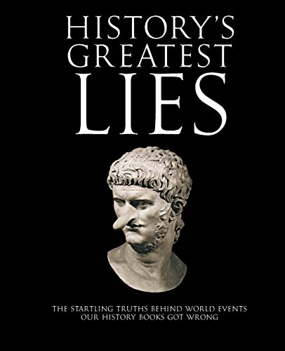 9781592333363: History's Greatest Lies: The Startling Truths Behind World Events our History Books Got Wrong