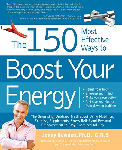 9781592333417: The 150 Most Effective Ways to Boost Your Energy: The Surprising, Unbiased Truth About Using Nutrition, Exercise, Supplements, Stress Relief, and Personal Empowerment to Stay Energized All Day