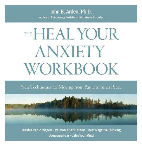 Heal Your Anxiety Workbook: New Technique for Moving from Panic to Inner Peace: Arden, John B.