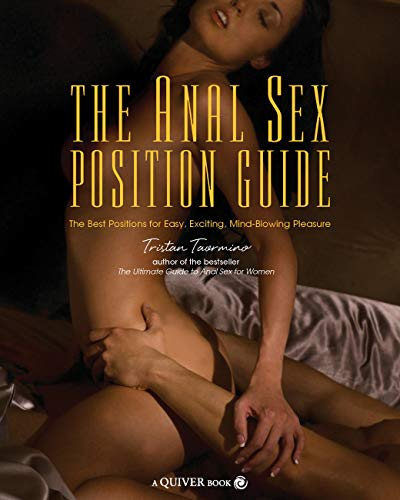 9781592333561: The Anal Sex Position Guide: The Best Positions for Easy, Exciting, Mind-blowing Pleasure
