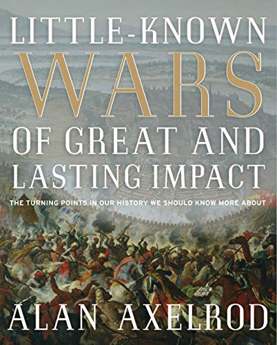 Little-Known Wars of Great and Lasting Impact: Axelrod, Alan