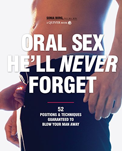 9781592333851: Oral Sex He'll Never Forget: 52 Positions and Techniques Guaranteed to Blow Your Man Away
