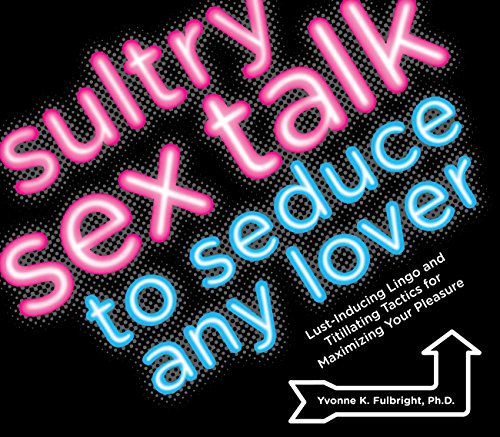 9781592333875: Sultry Sex Talk to Seduce Any Lover: Lust-Inducing Lingo and Titillating Tactics for Maximizing Your Pleasure