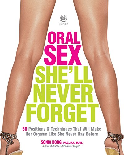 9781592333912: Oral Sex She'll Never Forget: 50 Positions and Techniques That Will Make Her Orgasm Like She Never Has Before