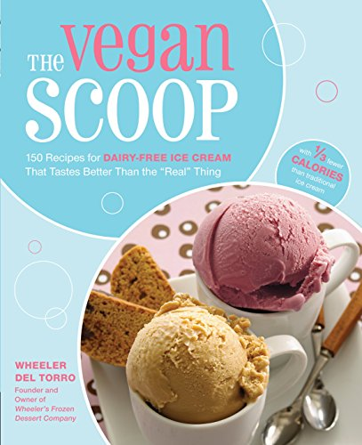 The Vegan Scoop 150 Recipes for Dairy-Free Ice Cream that Tastes Better Than the