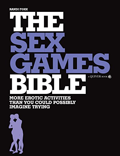 Sex Games Bible: More Erotic Activities Than You Could Possibly Imagine Trying: Foxx, Randi