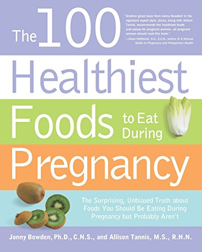 The 100 Healthiest Foods to Eat During Pregnancy: The Surprising, Unbiased Truth About Foods You ...