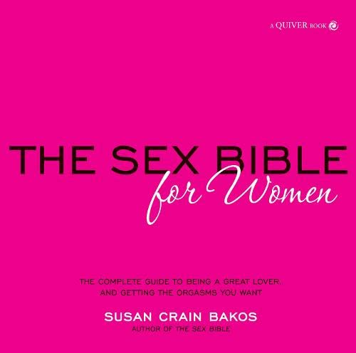 9781592334124: Sex Bible for Women: The Complete Guide to Being a Great Lover, and Getting the Orgasm You Want