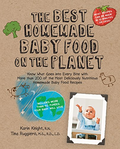 9781592334230: The Best Homemade Baby Food on the Planet: Know What Goes Into Every Bite with More Than 200 of the Most Deliciously Nutritious Homemade Baby Food ... Your Baby Will Love (Best on the Planet)