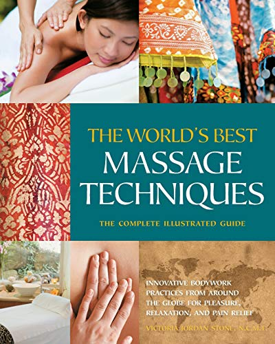 9781592334308: The World's Best Massage Techniques The Complete Illustrated Guide: Innovative Bodywork Practices From Around the Globe for Pleasure, Relaxation, and Pain Relief