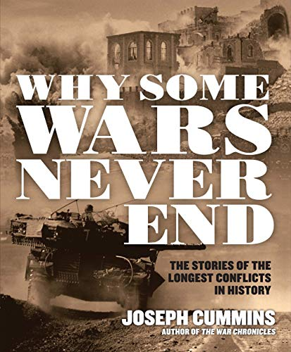 Why Some Wars Never End: The Stories of the Longest Conflicts in History: Joseph Cummins