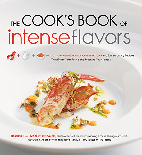 The Cook's Book of Intense Flavors: 101 Surprising Flavor Combinations and Extraordinary ...