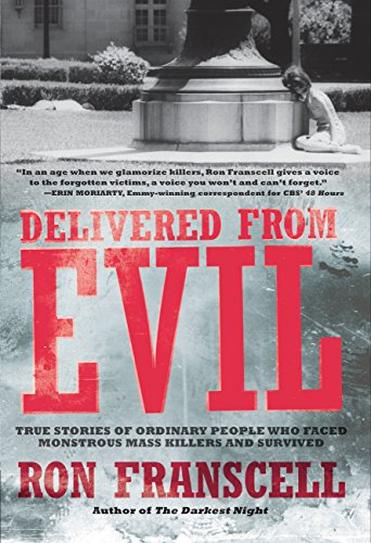 9781592334407: Delivered from Evil: True Stories of Ordinary People Who Faced Monstrous Mass Killers and Survived