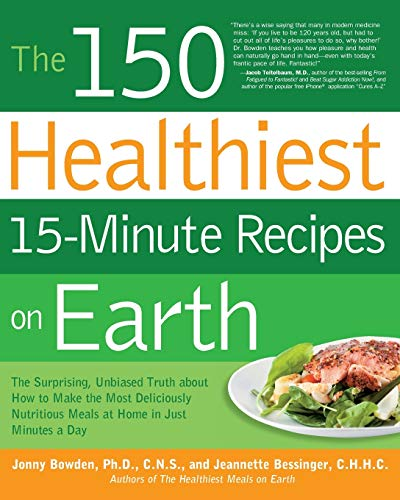 9781592334421: The 150 Healthiest 15-Minute Recipes on Earth: The Surprising, Unbiased Truth about How to Make the Most Deliciously Nutritious Meals at Home in Just Minutes a Day