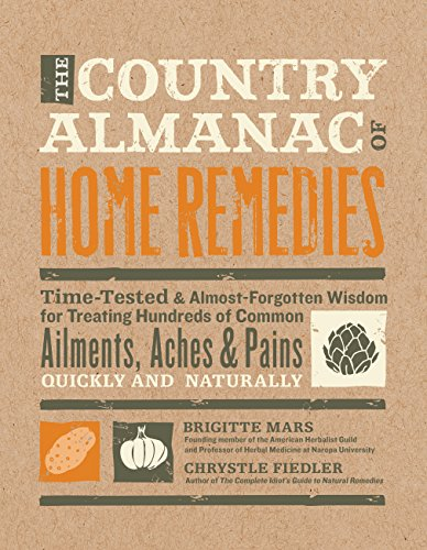 9781592334469: The Country Almanac of Home Remedies: Time-Tested & Almost Forgotten Wisdom for Treating Hundreds of Common Ailments, Aches & Pains Quickly and Naturally