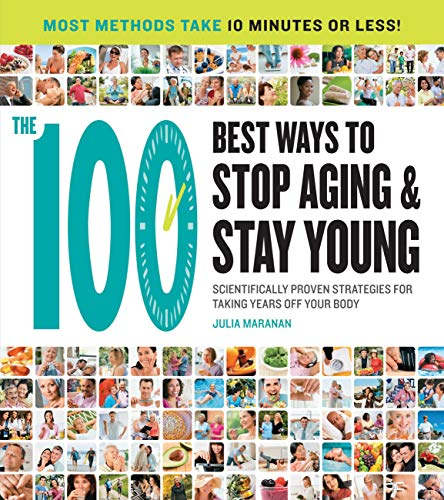 9781592334490: The 100 Best Ways to Stop Aging and Stay Young: Scientifically Proven Strategies for Taking Years Off Your Body