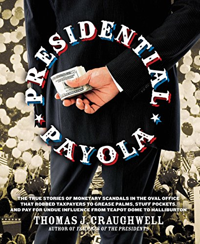 9781592334513: Presidential Payola: The True Stories of Monetary Scandals in the Oval Office that Robbed Tax Payers to Grease Palms, Stuff Pockets, and Pay for Undue Influence from Teapo