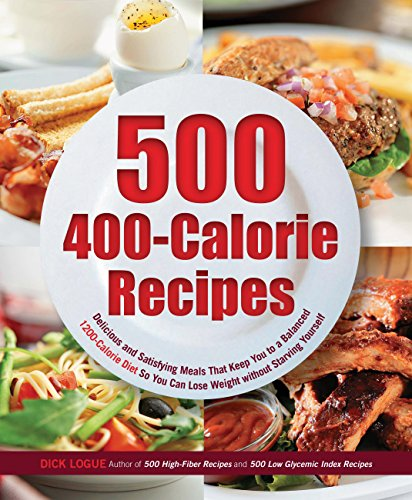 9781592334629: 500 400-Calorie Recipes: Delicious and Satisfying Meals That Keep You to a Balanced 1200-Calorie Diet So You Can Lose Weight without Starving Yourself