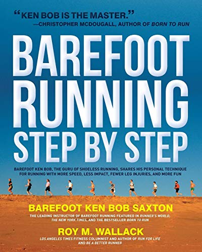 9781592334650: Barefoot Running Step by Step: Barefoot Ken Bob, the Guru of Shoeless Running, Shares His Personal Technique for Running with More Speed, Less Impact, Fewer Injuries and More Fun