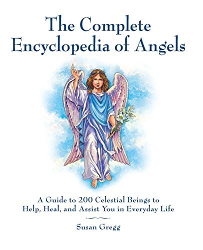 9781592334667: The Complete Encyclopedia of Angels: A Guide to 200 Celestial Beings to Help, Heal, and Assist You in Everyday Life