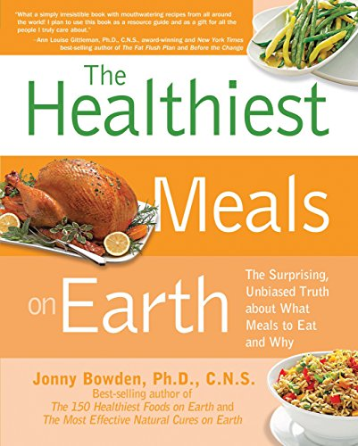 9781592334704: The Healthiest Meals on Earth: The Surprising, Unbiased Truth About What Meals to Eat and Why