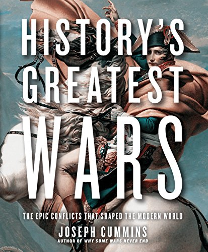 History's Greatest Wars: The Epic Conflicts that: Cummins, Joseph