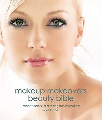 Makeup Makeovers: Expert Secrets for Stunning Transformations: Jones, Robert