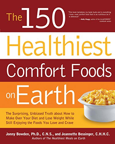 9781592334827: The 150 Healthiest Comfort Foods on Earth: The Surprising, Unbiased Truth About How to Make Over Your Diet and Lose Weight While Still Enjoying the Foods You Love and Crave