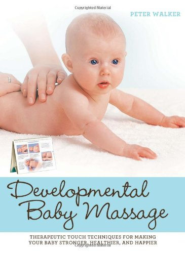 9781592334834: Developmental Baby Massage: Therapeutic Touch Techniques for Making Your Baby Stronger, Healthier, and Happier