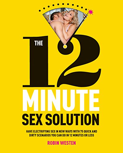 9781592334933: The 12-Minute Sex Solution: Have Electrifying Sex in New Ways with 75 Quick and Dirty Scenarios You Can Do in 12 Minutes or Less