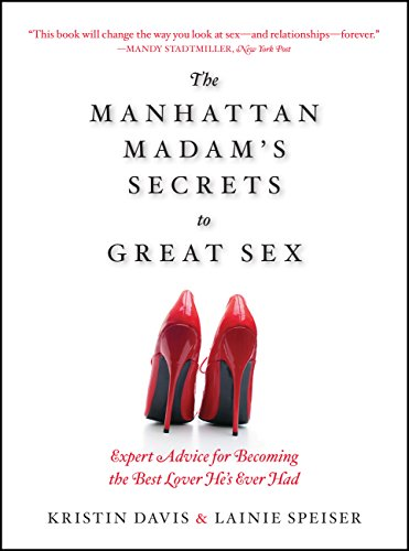 9781592335022: The Manhattan Madam's Secrets to Great Sex: Expert Advice for Becoming the Best Lover He's Ever Had