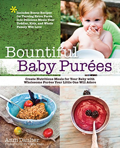 9781592335169: Bountiful Baby Purees: Create Nutritious Meals for Your Baby with Wholesome Purees Your Little One Will Adore-Includes Bonus Recipes for Turning Extra ... Toddler, Kids, and Whole Family Will Love
