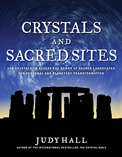 Crystals and Sacred Sites: Use Crystals to Access the Power of Sacred Landscapes for Personal and...