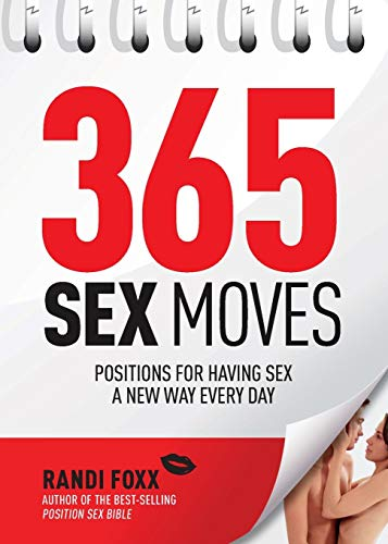 365 Sex Moves: Positions for Having Sex a New Way Every Day: Foxx, Randi