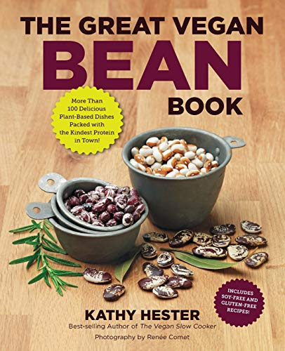 The Great Vegan Bean Book: More than 100 Delicious Plant-Based Dishes Packed with the Kindest ...