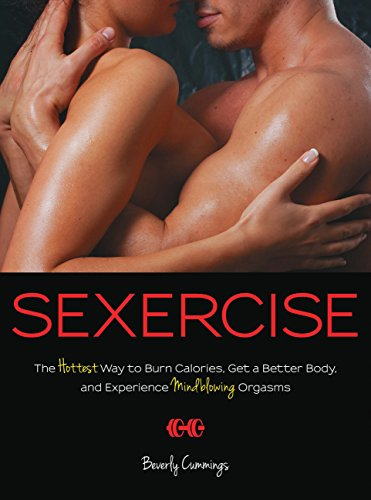 9781592335541: Sexercise: The Hottest Way to Burn Calories, Get a Better Body, and Experience Mindblowing Orgasms