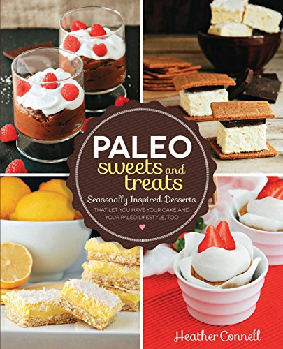 9781592335565: Paleo Sweets and Treats: Seasonally Inspired Desserts that Let You Have Your Cake and Your Paleo Lifestyle, Too