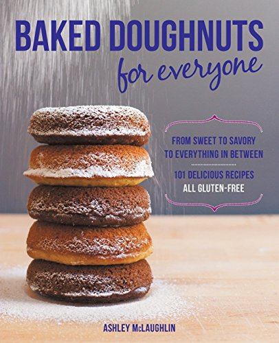 Baked Doughnuts For Everyone: From Sweet to Savory to Everything in Between, 101 Delicious Recipe...