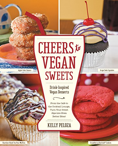 9781592335688: Cheers to Vegan Sweets!: Drink-Inspired Vegan Desserts: From the Cafe to the Cocktail Lounge, Turn Your Sweet Sips Into Even Better Bites!