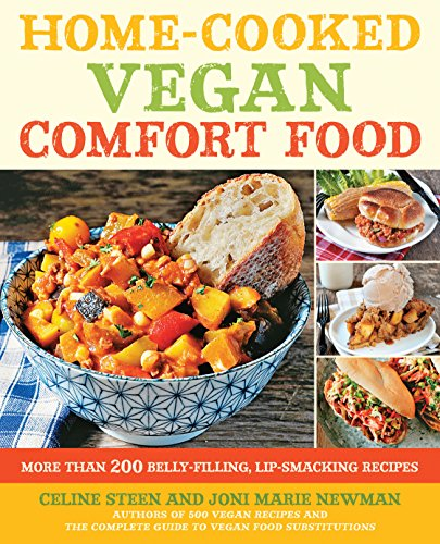 Home-Cooked Vegan Comfort Food: More Than 200 Belly-Filling, Lip-Smacking Recipes: Steen, Celine; ...