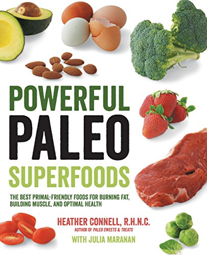 Powerful Paleo Superfoods: The Best Primal-Friendly Foods for Burning Fat, Building Muscle and ...